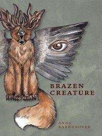 Akron in Poetry: Brazen Creature, Anne Barngrover