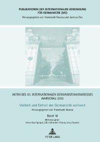 Akten des XII. Internationalen Germanistenkongresses Warschau 2010: - Vielheit und Einheit der Germanistik weltweit