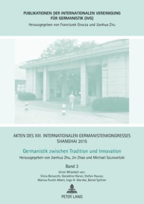 Akten des XIII. Internationalen Germanistenkongresses Shanghai 2015 - Germanistik zwischen Tradition und Innovation, Jianhua Zhu, Michael Szurawitzki, Jin Zhao