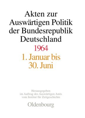 Akten zur Auswärtigen Politik der Bundesrepublik Deutschland: 1964