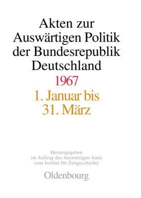 Akten zur Auswärtigen Politik der Bundesrepublik Deutschland: 1967