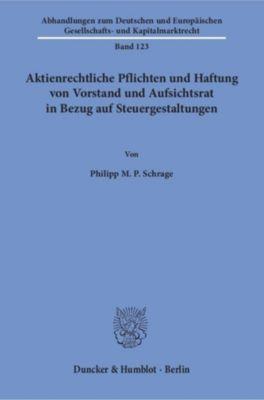 Aktienrechtliche Pflichten und Haftung von Vorstand und Aufsichtsrat in Bezug auf Steuergestaltungen., Philipp M. P. Schrage