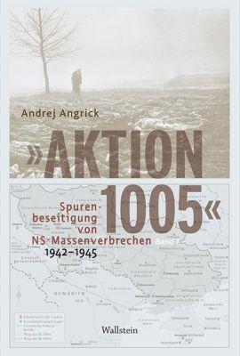 Aktion 1005 - Spurenbeseitigung von NS-Massenverbrechen 1942 -1945, Andrej Angrick