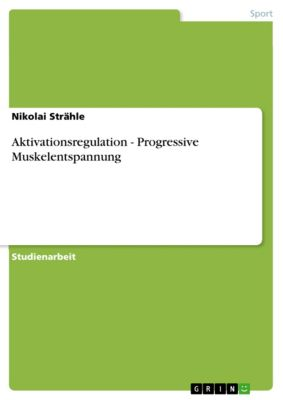 Aktivationsregulation - Progressive Muskelentspannung, Nikolai Strähle