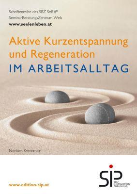 Aktive Kurzentspannung und Regeneration im Arbeitsalltag - Norbert Krennmair  