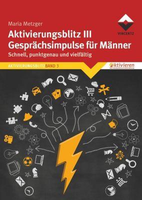 Aktivierungsblitz III Gesprächsimpulse für Männer - Maria Metzger |