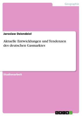 Aktuelle Entwicklungen und Tendenzen des deutschen Gasmarktes, Jaroslaw Dziendziol