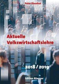 Aktuelle Volkswirtschaftslehre 2018/2019, Peter Eisenhut
