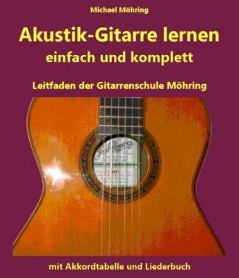 Akustik-Gitarre lernen - komplett und einfach, Michael Möhring