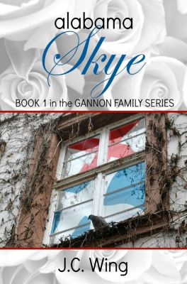 Alabama Skye: The Gannon Family Series Book One, J.C. Wing