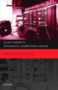Alan Turing's Automatic Computing Engine: The Master Codebreaker's Struggle to Build the Modern Computer, Sir James George Frazer