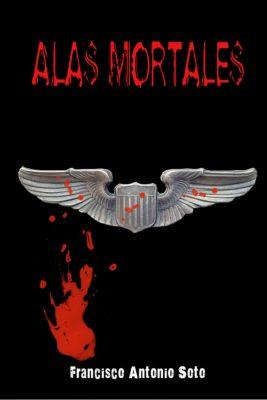 Alas Mortales, Francisco Antonio Soto
