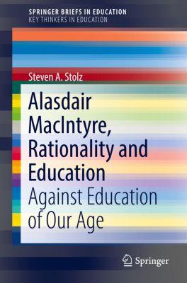 Alasdair MacIntyre, Rationality and Education, Steven A. Stolz