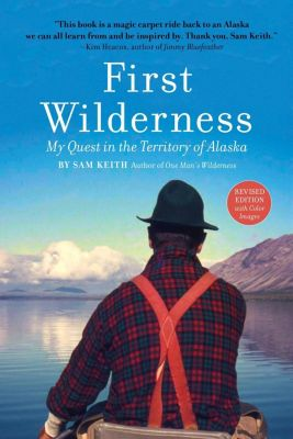 Alaska Northwest Books: First Wilderness, Revised Edition, Sam Keith