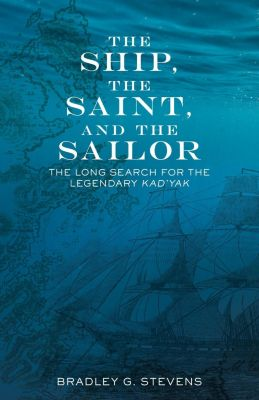 Alaska Northwest Books: The Ship, the Saint, and the Sailor, Bradley G. Stevens