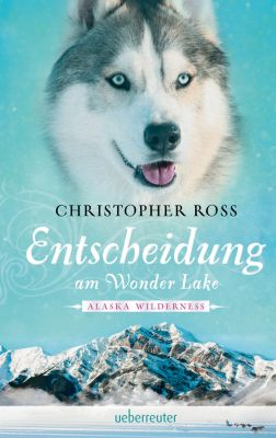 Alaska Wilderness: Alaska Wilderness - Entscheidung am Wonder Lake (Bd. 6), Christopher Ross
