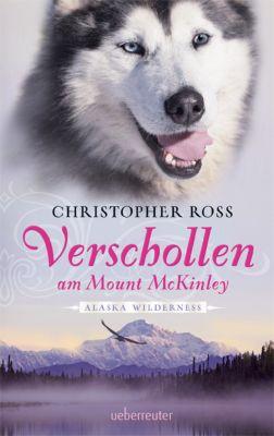 Alaska Wilderness Band 1: Verschollen am Mount McKinley, Christopher Ross