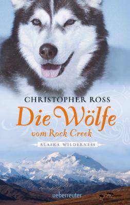 Alaska Wilderness Band 2: Die Wölfe vom Rock Creek, Christopher Ross