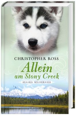 Alaska Wilderness Band 3: Allein am Stony Creek, Christopher Ross