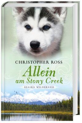 Alaska Wilderness Band 3: Allein am Stony Creek, Christopher Ross