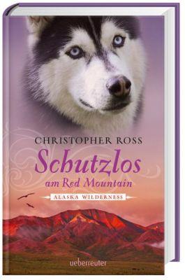 Alaska Wilderness - Schutzlos am Red Mountain, Christopher Ross