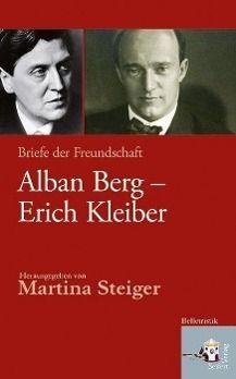 Alban Berg - Erich Kleiber. Briefe der Freundschaft, Alban Berg, Erich Kleiber