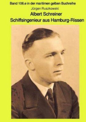 Albert Schreiner - Schiffsingenieur aus Hamburg-Rissen - Jürgen Ruszkowski pdf epub
