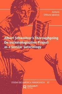 Albert Schweitzer's Thoroughgoing De-eschatologization Project as a Secular Soteriology