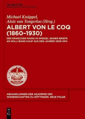 Albert von le Coq (1860-1930) - Der Erwecker Manis, Michael Knüppel, Alois von Tongerloo