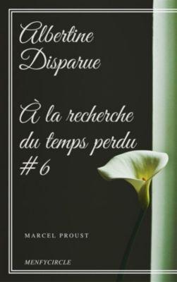Albertine Disparue À la recherche du temps perdu #6, Marcel Proust