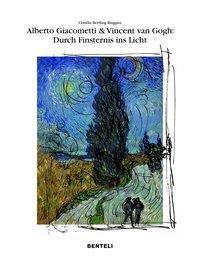 Alberto Giacometti und Vincent van Gogh: Wege der Erlösung - durch Finsternis zum Licht - Claudia Bertling Biaggini |