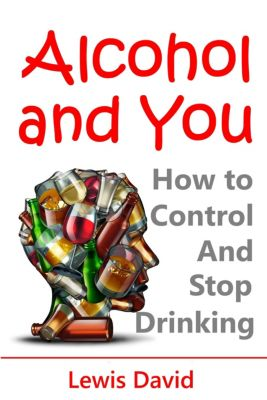 Alcohol and You: How to Control and Stop Drinking, Lewis David