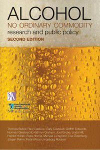 Alcohol: No Ordinary Commodity: Research and Public Policy, Griffith Edwards, Sally Casswell, Raul Caetano, Norman Giesbrecht, Joel W. Grube, Kathryn Graham