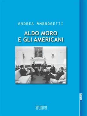 Aldo Moro e gli americani, Andrea Ambrogetti