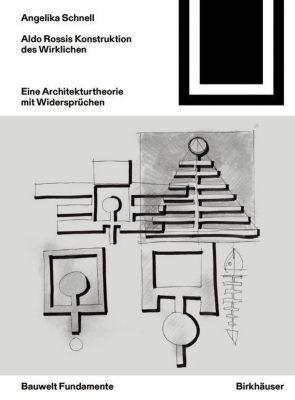 Aldo Rossis Konstruktion des Wirklichen - Angelika Schnell |
