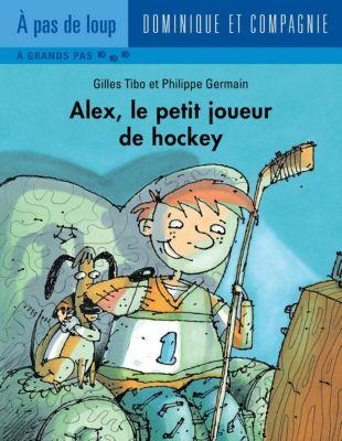 Alex: Alex, le petit joueur de hockey, Gilles Tibo