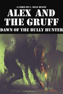 Alex and The Gruff: Dawn of the Bully Hunter, C. Sean McGee