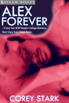 Alex Forever - A Sexy Gay M/M Vampire College Romance Short Story from Steam Books, Steam Books, Corey Stark