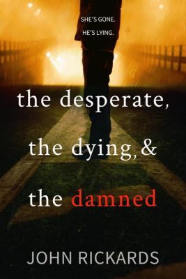 Alex Rourke: The Desperate, The Dying, And The Damned (Alex Rourke, #4), John Rickards