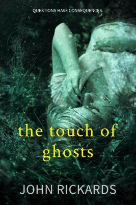 Alex Rourke: The Touch Of Ghosts: Writer's Cut (Alex Rourke, #1), John Rickards