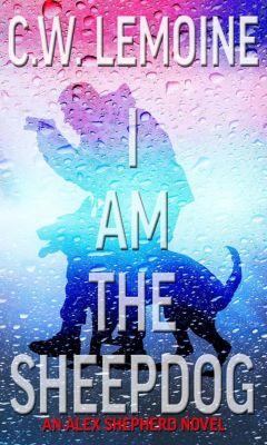 Alex Shepherd: I Am The Sheepdog (Alex Shepherd, #2), C.W. Lemoine