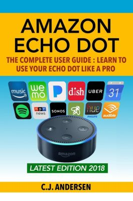 Alexa & Echo Dot Setup, Tips and Tricks: Amazon Echo Dot: The Complete User Guide (Alexa & Echo Dot Setup, Tips and Tricks), CJ Andersen
