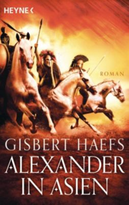 Alexander der Große Trilogie Band 2: Alexander in Asien, Gisbert Haefs