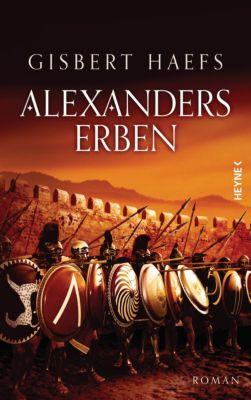 Alexander der Große Trilogie Band 3: Alexanders Erben, Gisbert Haefs