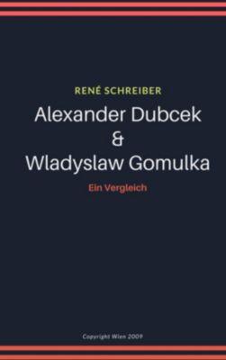 Alexander Dubcek und Wladyslaw Gomulka, Rene Schreiber