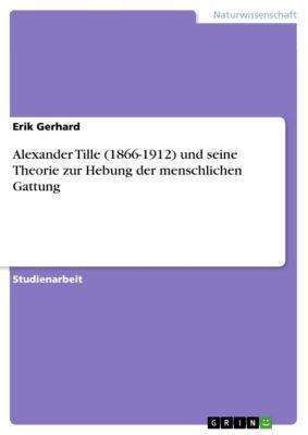Alexander Tille (1866-1912) und seine Theorie zur Hebung der menschlichen Gattung, Erik Gerhard