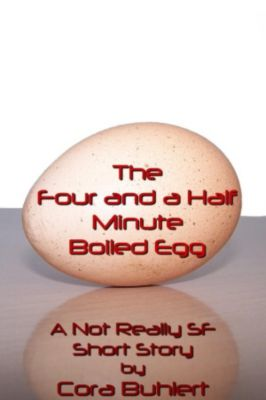 Alfred and Bertha's Marvellous Twenty-First Century Life: The Four and a Half Minute Boiled Egg (Alfred and Bertha's Marvellous Twenty-First Century Life, #1), Cora Buhlert