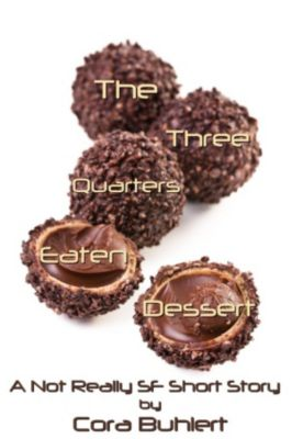 Alfred and Bertha's Marvellous Twenty-First Century Life: The Three Quarters Eaten Dessert (Alfred and Bertha's Marvellous Twenty-First Century Life, #4), Cora Buhlert