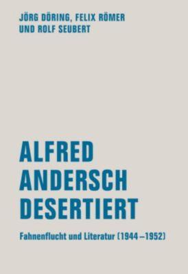 Alfred Andersch desertiert, Jörg Döring, Felix Römer, Rolf Seubert