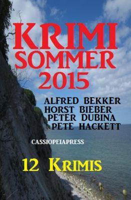 Alfred Bekker: Krimi Sommer 2015 (Alfred Bekker, #12), Alfred Bekker, Pete Hackett, Horst Bieber, Peter Dubina